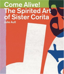 Julie Ault: Come Alive!: The Spirited Art of Sister Corita
