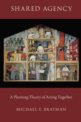 Michael E. Bratman: Shared Agency: A Planning Theory of Acting Together