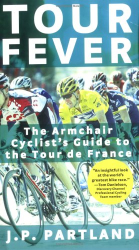 J. P.  Partland: Tour Fever: The Armchair Cyclist's Guide to the Tour de France