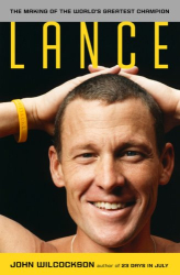 John Wilcockson: Lance: The Making of the World's Greatest Champion
