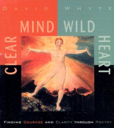 David Whyte: Clear Mind, Wild Heart