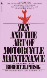 Robert Pirsig: Zen and the Art of Motorcycle Maintenance: An Inquiry into Values