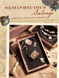 Stephanie Lee: Semiprecious Salvage: Creating Found Art Jewelry