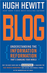 Hugh Hewitt: Blog: Understanding the Information Reformation That's Changing Your World