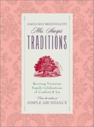 Sarah Ban Breathnach: Sarah Ban Breathnach's Mrs. Sharp's Traditions: Reviving Victorian Family Celebrations Of Comfort & Joy