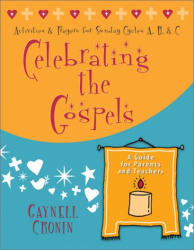 Gaynell Cronin: Celebrating the Gospels: Activities and Prayers for the Sundays of Cycles A, B, and C