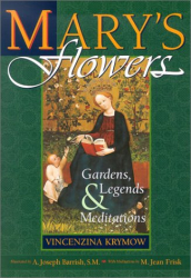 Vincenzina Krymow: Mary's Flowers: Gardens, Legends, and Meditations
