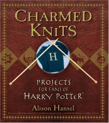 Alison Hansel: Charmed Knits: Projects for Fans of Harry Potter