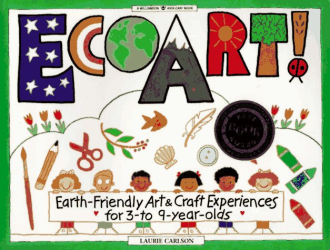 Laurie Carlson: Ecoart!: Earth-Friendly Art and Craft Experiences for 3-To 9-Year-Olds (Williamson Kids Can! Series)