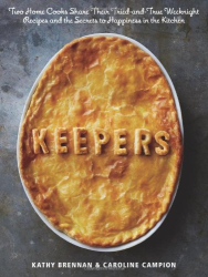 : Keepers: Two Home Cooks Share Their Tried-and-True Weeknight Recipes and the Secrets to Happiness in the Kitchen