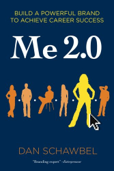 Dan Schawbel: Me 2.0: Build a Powerful Brand to Achieve Career Success