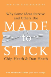 Chip Heath & Dan Heath: Made to Stick: Why Some Ideas Survive and Others Die