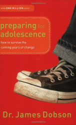 Dr. James Dobson Ph.D: Preparing for Adolescence: How to Survive the Coming Years of Change