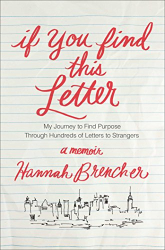 Hannah Brencher: If You Find This Letter: My Journey to Find Purpose Through Hundreds of Letters to Strangers