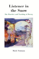 Mark Statman: Listener In The Snow: The Practice And Teaching Of Poetry