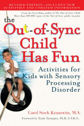 Carol Stock Kranowitz: The Out-of-Sync Child Has Fun, Revised Edition: Activities for Kids with Sensory Processing Disorder