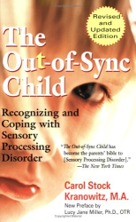 Carol Stock Kranowitz: The Out-of-Sync Child: Recognizing and Coping with Sensory Processing Disorder, Revised Edition