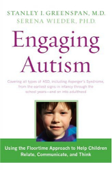 Stanley I. Greenspan: Engaging Autism: Helping Children Relate, Communicate and Think with the DIR Floortime Approach