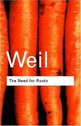 Simone Weil: The Need for Roots: Prelude to a Declaration of Duties Towards Mankind (Routledge Classics)
