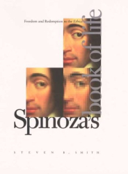 2003 Steven B. Smith: Spinoza's Book of Life: Freedom and Redemption in the Ethics