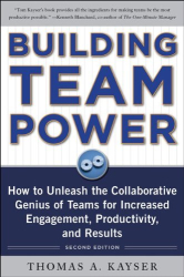 Thomas Kayser: Building Team Power: How to Unleash the Collaborative Genius of Teams for Increased Engagement, Productivity, and Results