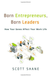 Scott Shane: Born Entrepreneurs, Born Leaders: How Your Genes Affect Your Work Life