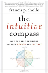 Francis Cholle: The Intuitive Compass: Why the Best Decisions Balance Reason and Instinct