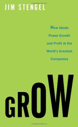 Jim Stengel: Grow: How Ideals Power Growth and Profit at the World's Greatest Companies