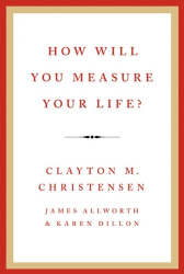 Clayton M. Christensen: How Will You Measure Your Life?