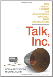 Boris Groysberg: Talk, Inc.: How Trusted Leaders Use Conversation to Power their Organizations