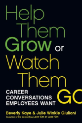 Beverly Kaye: Help Them Grow or Watch Them Go: Career Conversations Employees Want