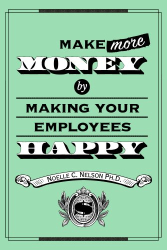 Noelle C. Nelson: Make More Money by Making Your Employees Happy