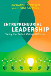 Richard J. Goossen: Entrepreneurial Leadership: Finding Your Calling, Making a Difference