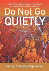 George Cappannelli: Do Not Go Quietly: A Guide to Living Consciously and Aging Wisely for People Who Weren't Born Yesterday