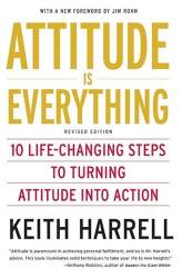 Keith Harrell: Attitude is Everything Rev Ed: 10 Life-Changing Steps to Turning Attitude into Action