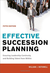 William J. Rothwell: Effective Succession Planning: Ensuring Leadership Continuity and Building Talent from Within
