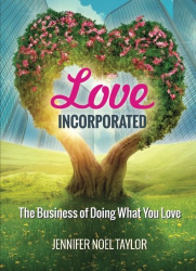 Jennifer Noel Taylor: Love Incorporated: The Business of Doing What You Love