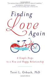 Terri Orbuch: Finding Love Again: 6 Simple Steps to a New and Happy Relationship