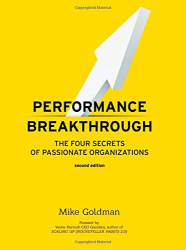 Mike Goldman: Performance Breakthrough: The FOUR Secrets of Passionate Organizations SECOND Edition