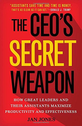Jan Jones: The CEO's Secret Weapon: How Great Leaders and Their Assistants Maximize Productivity and Effectiveness