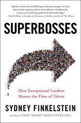 Sydney Finkelstein: Superbosses: How Exceptional Leaders Master the Flow of Talent