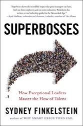 Sydney Finkelstein: Superbosses: How Exceptional Leaders Master the Flow of Talent