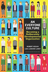 Robert Kegan: An Everyone Culture: Becoming a Deliberately Developmental Organization