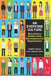 Robert Kegan: An Everyone Culture: Becoming a Deliberately Developmental Organization