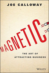 Joe Calloway: Magnetic: The Art of Attracting Business