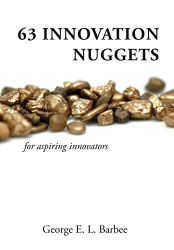 George E. L. Barbee: 63 Innovation Nuggets for aspiring innovators