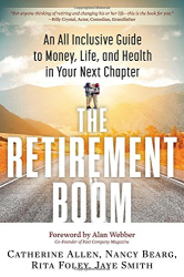 Catherine Allen: The Retirement Boom: An All Inclusive Guide to Money, Life, and Health in Your Next Chapter