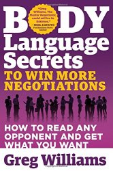 Greg Williams: Body Language Secrets to Win More Negotiations: How to Read Any Opponent and Get What You Want