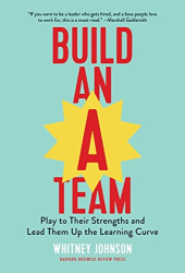 Whitney Johnson: Build an A-Team: Play to Their Strengths and Lead Them Up the Learning Curve