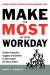 Mary Camuto: Make the Most Of Your Workday: Be More Productive, Engaged, and Satisfied As You Conquer the Chaos at Work